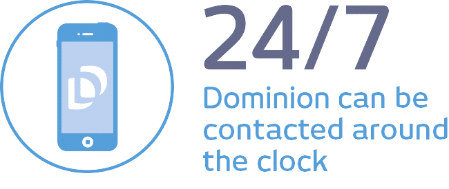 24/7 - Dominion can be contacted around the clock